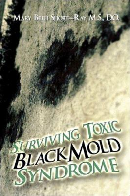 Surviving Toxic Black Mold Syndrome 9781424192885