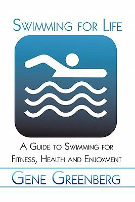 Swimming for Life: A Guide to Swimming for Fitness, Health and Enjoyment 9781424187164