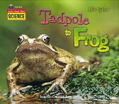 Tadpole to Frog: Life Cycles 9781420681161