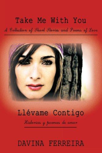 Take Me with You: A Collection of Short Stories and Poems of Love: Llvame Contigo: Historias y Poemas de Amor 9781426916649