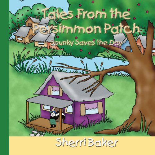 Tales from the Persimmon Patch: Spunky Saves the Day 9781425964283