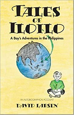 Tales of Iloilo: A Boy's Adventures in the Philippines - An Autobiographical Account 9781425164331