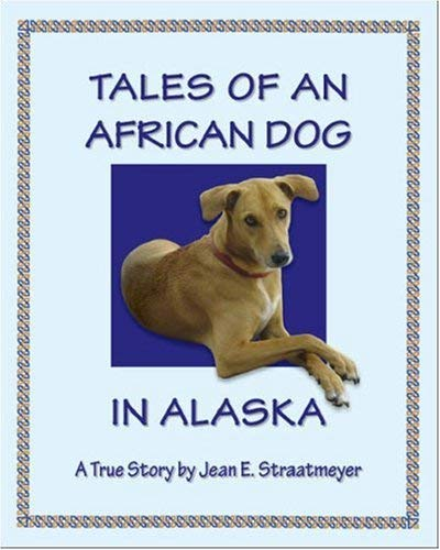 Tales of an African Dog in Alaska 9781425125868