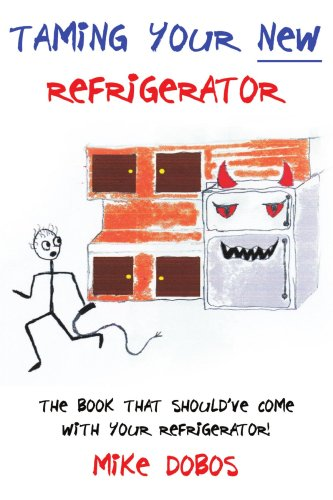Taming Your New Refrigerator: The Book That Should've Come with Your Refrigerator! 9781425956868