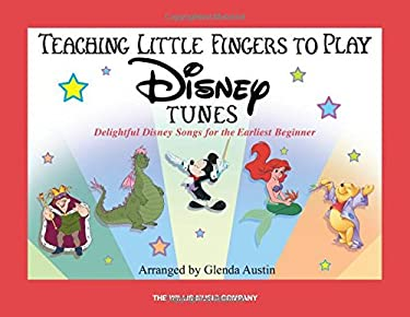 Teaching Little Fingers to Play Disney Tunes: Delightful Disney Songs for the Earliest Beginner