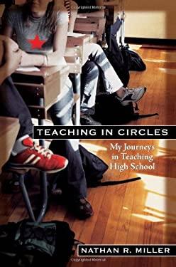 Teaching in Circles: My Journeys in Teaching High School 9781427797797