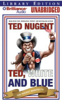 Ted, White, and Blue: The Nugent Manifesto 9781423374831