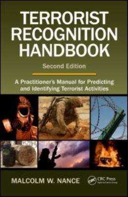 Terrorist Recognition Handbook: A Practitioner's Manual for Predicting and Identifying Terrorist Activities 9781420071832
