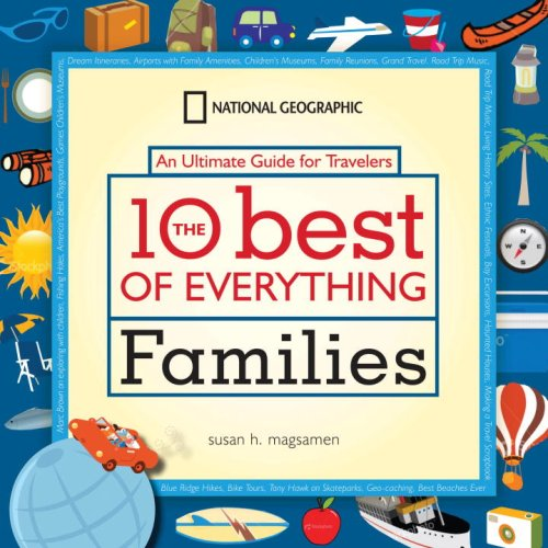 The 10 Best of Everything Families: An Ultimate Guide for Travelers 9781426203947