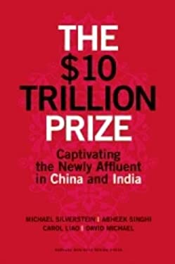 The $10 Trillion Dollar Prize: Captivating the Newly Affluent in China and India 9781422187050
