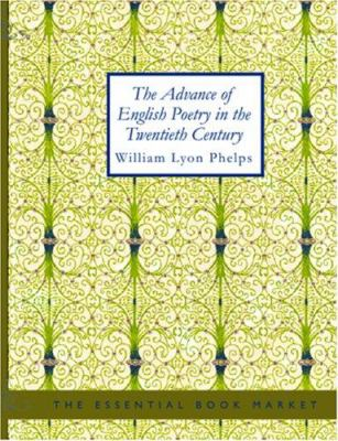 The Advance of English Poetry in the Twentieth Century 9781426427275