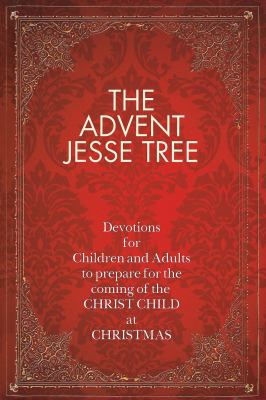 The Advent Jesse Tree: Devotions for Children and Adults to Prepare for the Coming of the Christ Child at Christmas 9781426712104