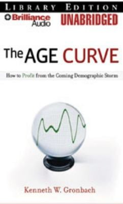 The Age Curve: How to Profit from the Coming Demographic Storm 9781423364504
