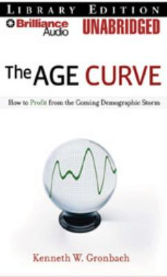 The Age Curve: How to Profit from the Coming Demographic Storm 9781423364528
