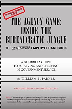 The Agency Game: Inside the Bureaucratic Jungle 9781425743635