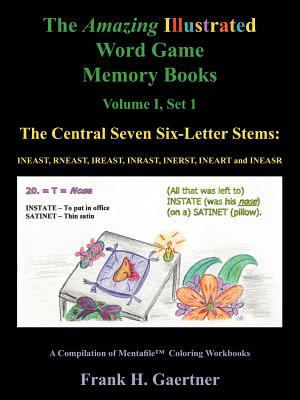 The Amazing Illustrated Word Game Memory Books Vol. I, Set I: The Central Seven Six-Letter Stems: Ineast, Rneast, Ireast, Inrast, Inerst, Ineart and I 9781425945084