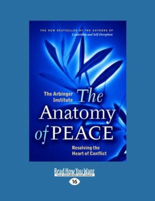 The Anatomy of Peace: Resolving the Heart of Conflict (Easyread Large Edition) 9781427087591