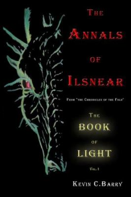 The Annals of Ilsnear: From the Chronicles of the Fold: The Book of Light: Volume 1 9781424157679
