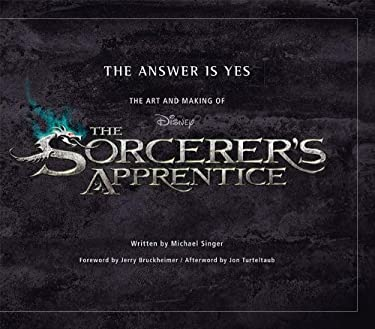The Answer Is Yes: The Art and Making of the Sorcerer's Apprentice 9781423129035