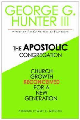 The Apostolic Congregation: Church Growth Reconceived for a New Generation 9781426702112