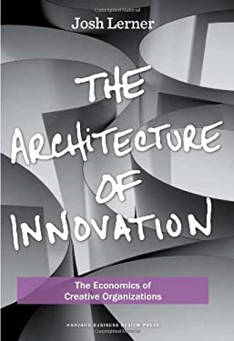 The Architecture of Innovation: The Economics of Creative Organizations 9781422143636