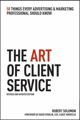 The Art of Client Service: 58 Things Every Advertising & Marketing Professional Should Know 9781427796714