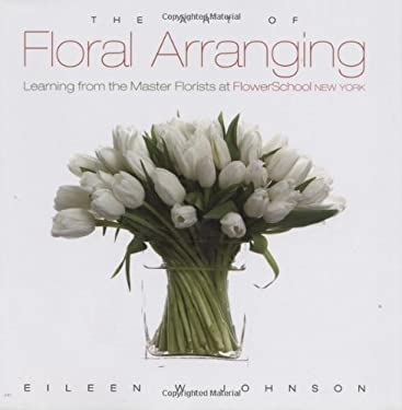 The Art of Floral Arranging: Learning from the Master Florists at FlowerSchool New York 9781423601036