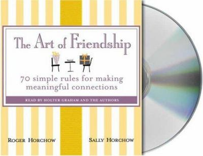 The Art of Friendship: 70 Simple Rules for Making Meaningful Connections 9781427200273