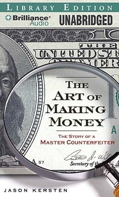 The Art of Making Money: The Story of a Master Counterfeiter 9781423399148