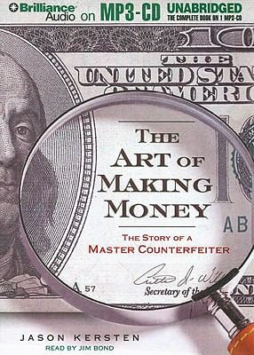 The Art of Making Money: The Story of a Master Counterfeiter 9781423399155