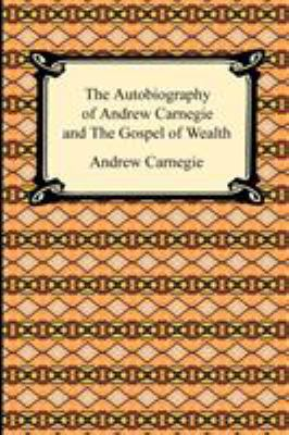 The Autobiography of Andrew Carnegie and the Gospel of Wealth 9781420932966