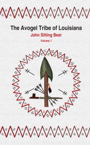 The Avogel Tribe of Louisiana: Volume 1 9781420802214