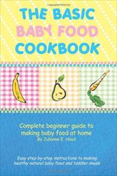 The Basic Baby Food Cookbook Complete Beginner Guide to Making Baby Food at Home