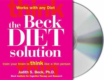 The Beck Diet Solution: Train Your Brain to Think Like a Thin Person 9781427202604