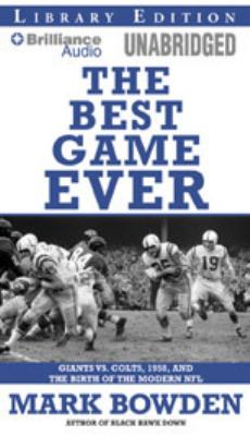 The Best Game Ever: Giants Vs. Colts, 1958, and the Birth of the Modern NFL 9781423367932
