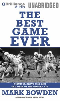 The Best Game Ever: Giants Vs. Colts, 1958, and the Birth of the Modern NFL 9781423367949