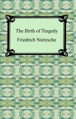 The Birth of Tragedy 9781420929966