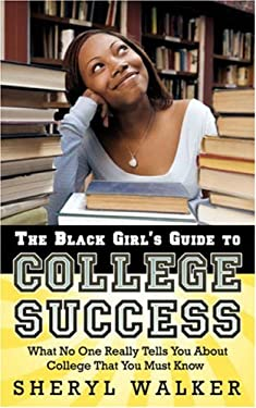 The Black Girl's Guide to College Success: What No One Really Tells You about College That You Must Know 9781425960650