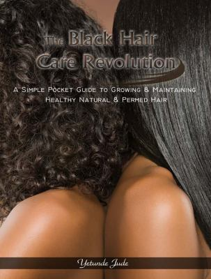 The Black Hair Care Revolution: A Simple Pocket Guide to Growing & Maintaining Healthy Natural & Permed Hair 9781427637604
