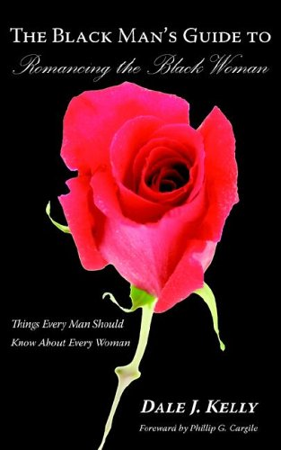 The Black Man's Guide to Romancing the Black Woman: Things Every Man Should Know about Every Woman 9781420862430