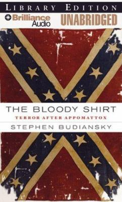 The Bloody Shirt: Terror After Appomattox 9781423351665