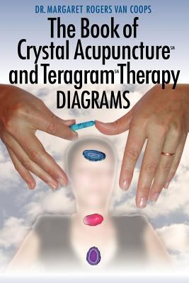 The Book of Crystal Acupuncture and Teragram Therapy Diagrams 9781420862935