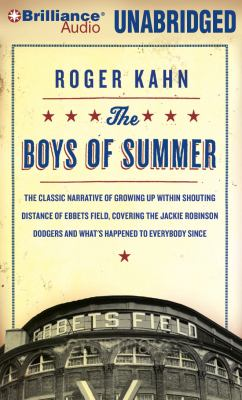 The Boys of Summer: The Classic Narrative of Growing Up Within Shouting Distance of Ebbets Field, Covering the Jackie Robinson Dodgers, an 9781423377702