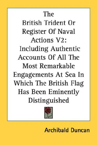 The British Trident or Register of Naval Actions V2: Including Authentic Accounts of All the Most Remarkable Engagements at Sea in Which the British F