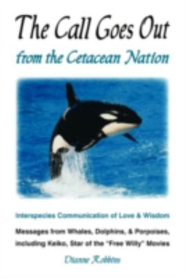 The Call Goes Out from the Cetacean Nation: Interspecies Communication 9781425162221
