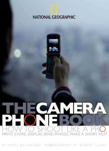 The Camera Phone Book: Secrets to Making Better Pictures 9781426200908