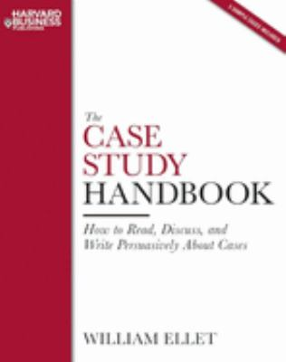 The Case Study Handbook: How to Read, Discuss, and Write Persuasively about Cases 9781422101582