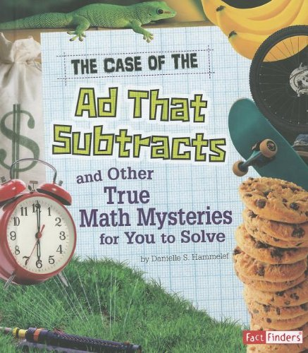 The Case of the Ad That Subtracts and Other True Math Mysteries for You to Solve 9781429676243