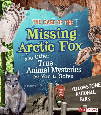 The Case of the Missing Arctic Fox and Other True Animal Mysteries for You to Solve 9781429676250