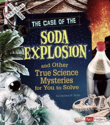 The Case of the Soda Explosion and Other True Science Mysteries for You to Solve 9781429676236